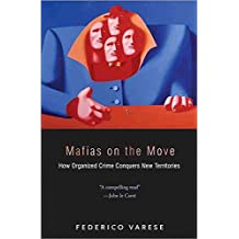 [Mafias on the Move: How Organized Crime Conquers New Territories] (By: Federico Varese) [published: March, 2013]