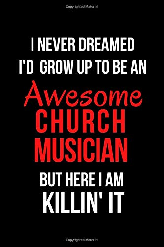 I Never Dreamed I'd Grow Up to Be an Awesome Church Musician But Here I Am Killin' It: Blank Line Journal por Mary Lou Darling
