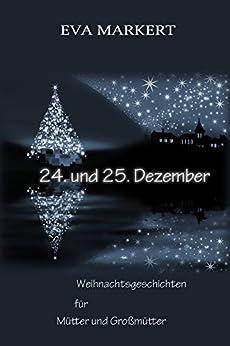 24. und 25. Dezember: Weihnachtsgeschichten für Mütter und Großmütter von [Markert, Eva]
