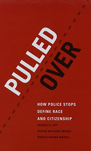 Pulled Over: How Police Stops Define Race and Citizenship (Chicago Series in Law and Society)