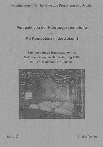 Perspektiven der Nahrungszubereitung - Mit Kompetenz in die Zukunft: Fachausschuss Haushaltstechnik in der Deutschen Gesellschaft für Hauswirtschaft ... - Berichte aus Forschung und Praxis)
