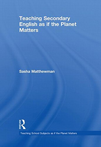 Teaching Secondary English as if the Planet Matters (Teaching... as if the Planet Matters)