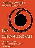 Die Schlangenkraft: Die Entfaltung schöpferischer Kräfte im Menschen (O. W. Barth im Scherz Verlag) - Arthur Avalon