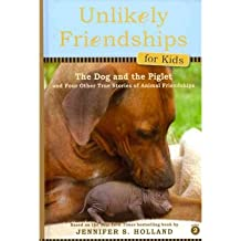 The Dog and the Piglet: And Four Other True Stories of Animal Friendships (Unlikely Friendships for Kids #02) Holland, Jennifer S ( Author ) May-02-2012 Hardcover