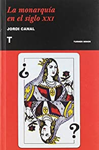 La monarquía en el siglo XXI par Jordi Canal