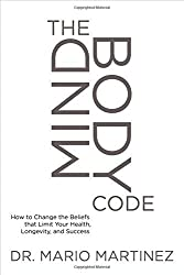 The MindBody Code: How to Change the Beliefs that Limit Your Health, Longevity, and Success by Mario Martinez PsyD (2014-11-01)