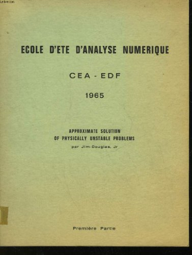 ECOLE D'ETE D'ANALYSE NUMERIQUE - CEA - EDF - APPROXIMATE SOLUTION OF PHYSICALLY UNSTABLE PROBLEMS - PREMIERE PARTIE par DOUGLAS JIM JR.