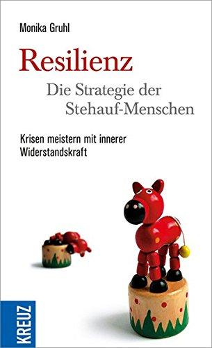Preisvergleich Produktbild Resilienz - die Strategie der Stehauf-Menschen: Krisen meistern mit innerer Widerstandskraft