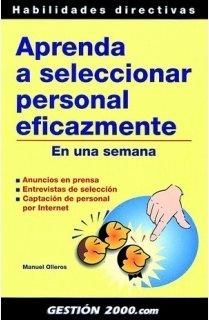 Aprenda a seleccionar personal eficazmente: En una semana por Manuel Olleros Izard
