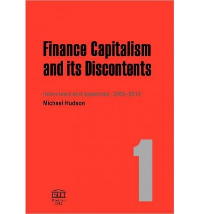 [(Finance Capitalism and Its Discontents )] [Author: Michael Hudson] [Nov-2012]