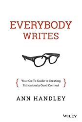 Everybody Writes teaches how to write in a clear, accessible, honest voice across all of your marketing assets: blog posts, web pages, marketing offers and social updates. The language of business has become more like the language of real people. Cus...