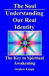 The Soul: Understanding Our Real Identity: The Key to Spiritual Awakening by Stephen Knapp (2010-07-28)