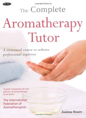 (The Complete Aromatherapy Tutor: A Structured Course to Achieve Professional Expertise) By Hoare, Joanna (Author) Paperback on (06 , 2010)
