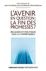 L'avenir en question : la fin des promesses ? : Religion et politique face à l'imprévisible (Armand Colin / Recherches)