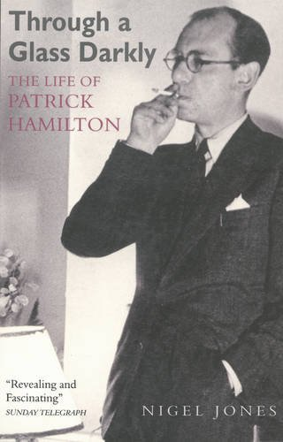 Through a Glass Darkly: The Life of Patrick Hamilton by Nigel Jones (2008-07-10)