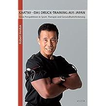 KAATSU - Das Druck-Training aus Japan: Neue Perspektiven in Sport, Therapie und Gesundheitsförderung