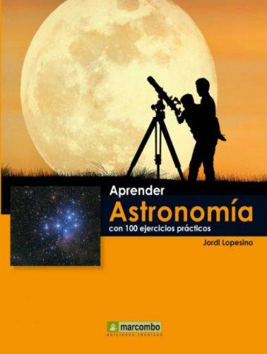 Aprender Astronomía con 100 ejercicios prácticos por Jordi Lopesino