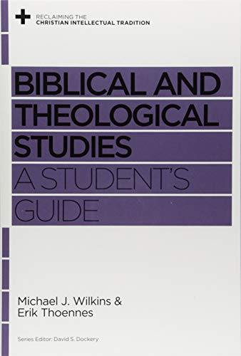 Biblical and Theological Studies: A Student's Guide (Reclaiming the Christian Intellectual Tradition)