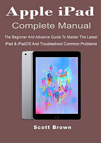 Apple iPad Complete Manual: The Beginner And Advance Guide to ...