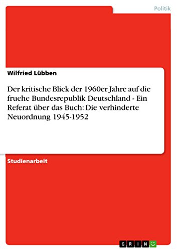 Der kritische Blick der 1960er Jahre auf die fruehe Bundesrepublik Deutschland - Ein Referat über das Buch: Die verhinderte Neuordnung 1945-1952