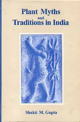 Plant Myths and Traditions in India [Hardcover] [Jan 01, 2001] Shakti M. Gupta