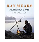 [(Ray Mears Vanishing World )] [Author: Ray Mears] [Apr-2009]