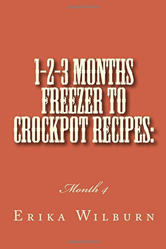 1-2-3 Months Freezer to Crockpot Recipes: Month 4