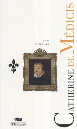 Catherine de Médicis : Le destin d'une reine par Ivan Cloulas
