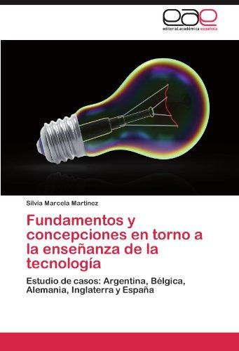 Fundamentos y Concepciones En Torno a la Ensenanza de La Tecnologia por Silvia Marcela Martinez