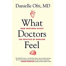 What Doctors Feel: How Emotions Affect the Practice of Medicine
