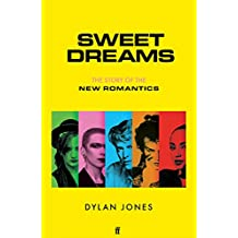 Sweet Dreams: From Club Culture to Style Culture, the Story of the New Romantics (English Edition)