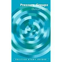 Pressure Groups (Politics Study Guides): Written by Duncan Watts, 2007 Edition, Publisher: Edinburgh University Press [Paperback]