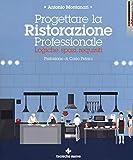 Progettare la ristorazione professionale. Logiche, spazi, requisiti