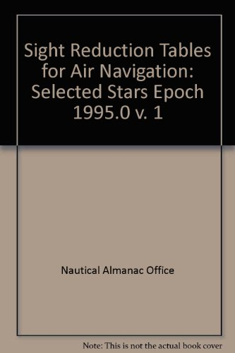 Sight Reduction Tables for Air Navigation: Selected Stars Epoch 1995.0 v. 1 (Star Chart Navigation)