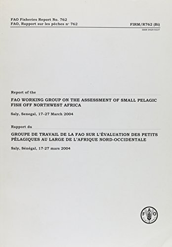 Report of the Fao Working Group on the Assessment of Small Pelagic Fish Off Northwest Africa: Saly, Senegal, 17-27 March 2004. Fao Fisheries Report No. 762