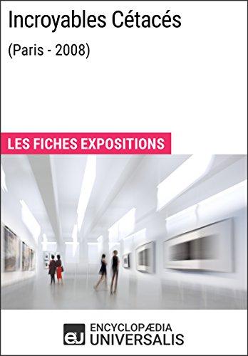 Incroyables Cétacés (Paris - 2008): Les Fiches Exposition d'Universalis par Encyclopaedia Universalis