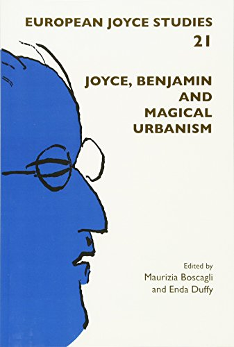 Joyce, Benjamin and Magical Urbanism. (European Joyce Studies, Band 21)