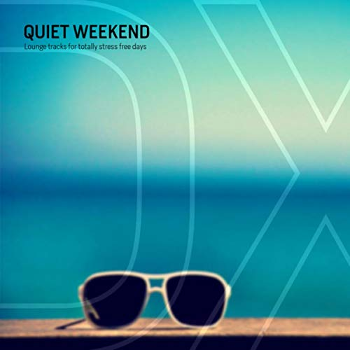 Weekend-lounge (Quiet Weekend (Lounge Tracks for Totally Stress Free Days))