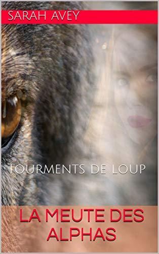 La meute des Alphas: Tourments de loup par Sarah avey