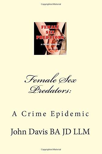 Female Sex Predators: A Crime Epidemic