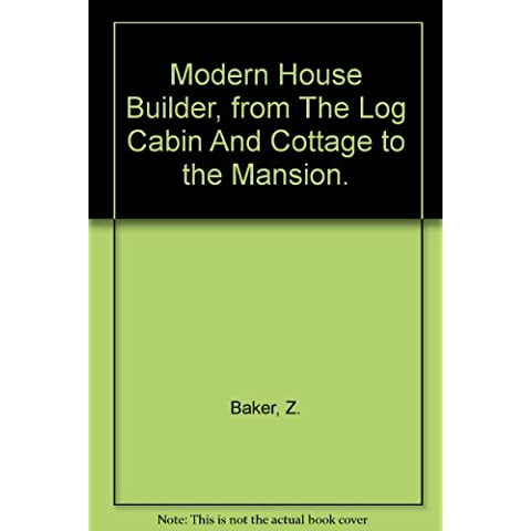 Modern House Builder, from The Log Cabin And Cottage to the Mansion.