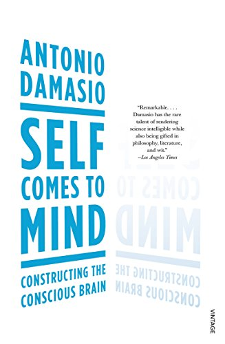 Self Comes to Mind: Constructing the Conscious Brain por Antonio Damasio