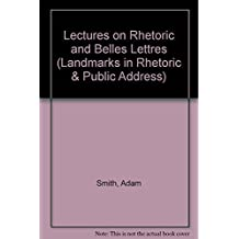 Lectures on Rhetoric and Belles Lettres: Delivered in the University of Glasgow by Adam Smith; Reported by a Student in 1762-63 (Landmarks in Rhetoric and Public Address) by Adam Smith (1971-05-01)