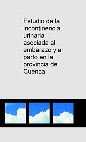Estudio de la incontinencia urinaria asociada al embarazo y al parto en la provincia de Cuenca