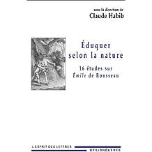 Eduquer selon la nature : Seize études sur Emile de Rousseau