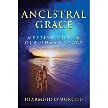 [(Ancestral Grace: Meeting God in Our Human Story)] [Author: Diarmuid O'Murchu] published on (October, 2008)