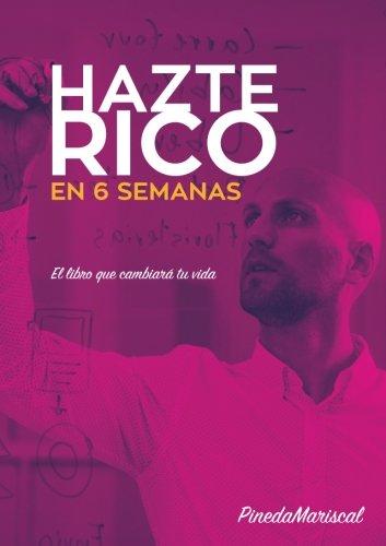 Hazte Rico en 6 Semanas: Métodos para el Éxito