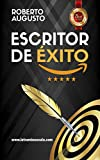 ESCRITOR DE ÉXITO: Un manual práctico para autores autoeditados que quieren triunfar y vender muchos libros en Amazon (actualizado en 2019)