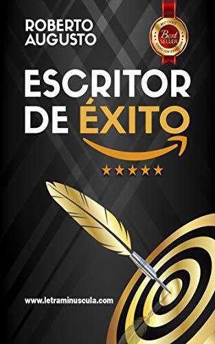 ESCRITOR DE ÉXITO: Un manual práctico para autores autoeditados que quieren triunfar y vender muchos