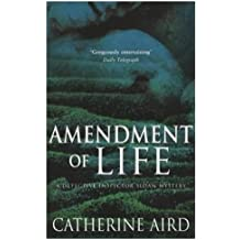 Amendment of Life (A Detective Inspector Sloan mystery): Written by Catherine Aird, 2003 Edition, (New edition) Publisher: Pan Books [Paperback]